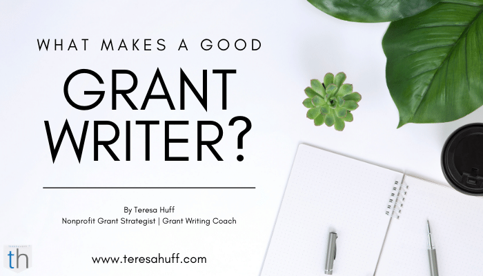 How to be a good grant writer | Teresa Huff - Grant writing coach