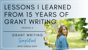 Grant Writing Simplified Podcast | Teresa Huff -Lessons Learned from 15 Years as a Grant Writer