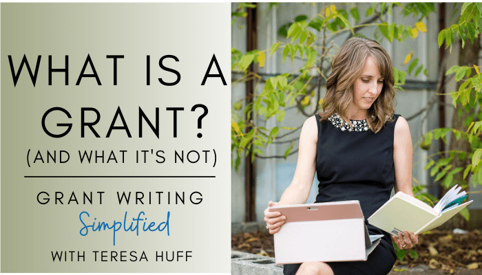 Grant Writing Simplified Podcast | Teresa Huff - What is a grant (and what it's not)