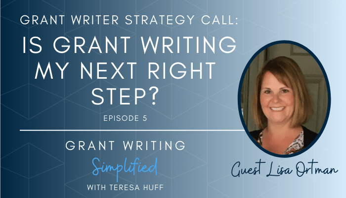 Grant writer strategy call with Lisa Ortman - Grant Writing Simplified Podcast | Teresa Huff