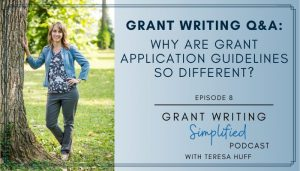 Why are grant guidelines so different? Q&A with Teresa Huff, Grant Writing Simplified Podcast