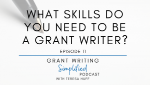 What Skills Do You Need to Be a Grant Writer? Teresa Huff - Grant Writing Simplified Podcast