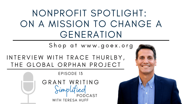 The Global Orphan Project - Trace Thurlby - Grant Writing Simplified Podcast with Teresa Huff