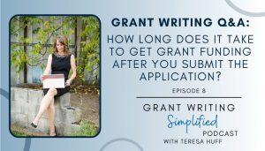 Grant Writing Q&A: How long does it take to get grant funding after the application is submitted? Teresa Huff - Grant Writing Simplified Podcast