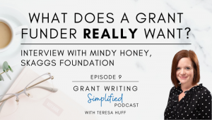 What a Grant Funder Really Wants: Interview with a Grant Maker [Mindy Honey, Skaggs Foundation] Grant Writing Simpified Podcast - Teresa Huff