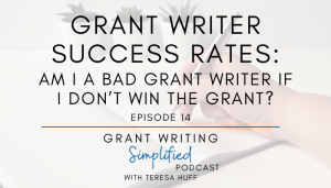 Grant writer success rates - Grant Writing Simplified Podcast - Teresa Huff