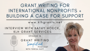 Grant Writing for International Nonprofits + Building a Case for Support: Interview with Grant Writer Kathy Hoeck, KLH Grant Services - Teresa Huff, Grant Writing Simplified Podcast