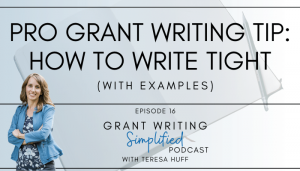 Pro Grant Writing Tip: How to Write Tight - Teresa Huff, Grant Writing Simplified Podcast