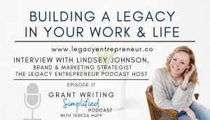 Lindsey Johnson, Host of the Legacy Entrepreneur Podcast - Verity & Co. - Teresa Huff, Grant Writing Simplified