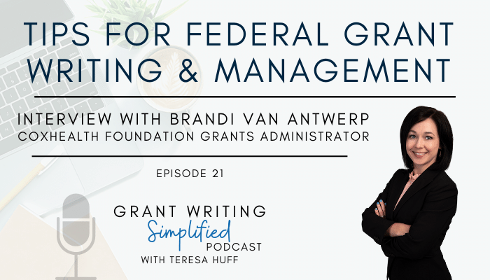 Grant Writing Simplified Podcast - Teresa Huff - Tips for Successful Grant Writing & Federal Grant Project Management: Interview with Brandi VanAntwerp, CoxHealth Foundation Grants Administrator