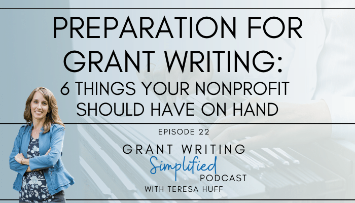 022: Preparation for Grant Writing: 6 Things Your Nonprofit Should Have on Hand - Teresa Huff, Grant Writing Simplified Podcast