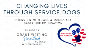 Saber Life Foundation, Connecting service dogs to people with disabilities - Teresa Huff, Grant Writing Simplified Podcast