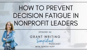 How to prevent nonpofit decision fatigue - Teresa Huff, Grant Writing Simplified Podcast