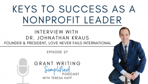 Keys to success as a nonprofit leader - Dr. Johnathan Kraus - Grant Writing Simplified Podcast with Teresa Huff