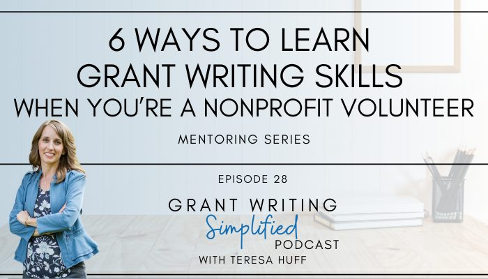 6 ways to learn grant writing skills when you're a volunteer - Teresa Huff, Grant Writing Simplified Podcast