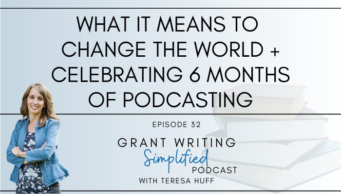 Change the world through grant writing - Teresa Huff, Grant Writing Simplified Podcast