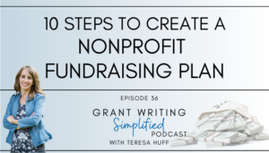 10 steps to create a nonprofit fundraising plan - Grant Writing Simplified Podcast - Teresa Huff