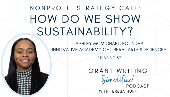 How to show nonprofit sustainability - Teresa Huff, Grant Writing Simplified Podcast