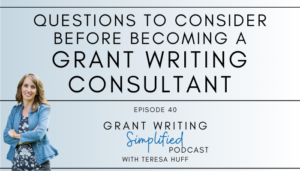 Questions before becoming a nonprofit grant writing consultant - Teresa Huff, Grant Writing Simplified Podcast