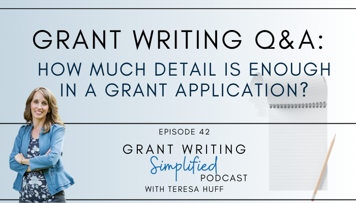 How much detail should you include in a grant application? Teresa Huff - Adeo Development Solutions - Nonprofit Strategic Planning and Grant Writing Strategy