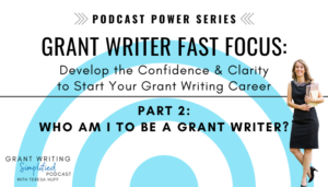 Grant Writer FAST Focus Podcast Power Series - Fast Track to Grant Writer - Teresa Huff, Grant Writing Simplified Podcast