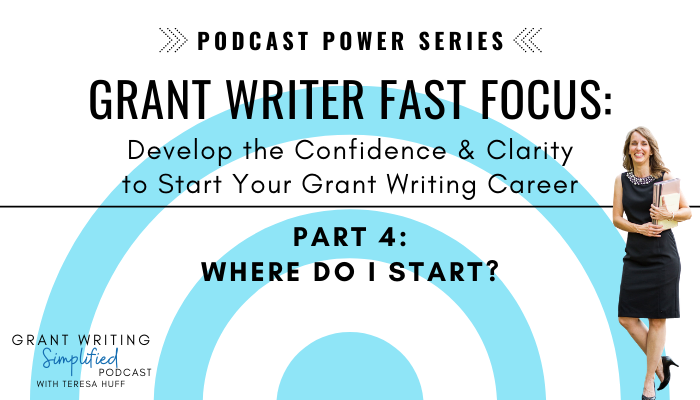 Part 4 - Grant Writer FAST Focus Podcast Power Series - Fast Track to Grant Writer - Teresa Huff, Grant Writing Simplified Podcast