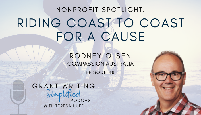 Rodney Olsen with Compassion Australia shares how cyclists will be riding from Australia's coast to coast to help children in poverty. Teresa Huff, Grant Writing Simplified Podcast