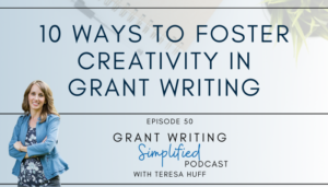 10 Ways to Foster Creativity in Grant Writing and Nonprofit Leadership [Episode 050] - Grant Writing Simplified Podcast