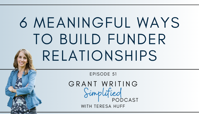 6 Meaningful Ways to Build Nonprofit Funder Relationships - Grant Writing Simplified Podcast with Teresa Huff