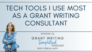 The tech tools I use most as a grant writing consultant - Teresa Huff, Grant Writing Simplified Podcast