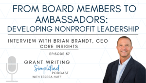 Developing Nonprofit Board Leadership with Brian Brandt, Core Insights - Grant Writing Simplified with Teresa Huff