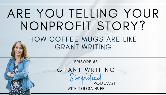 How coffee mugs are like grant writing: The importance of storytelling in grant applications. Grant Writing Simplified Podcast with Teresa Huff