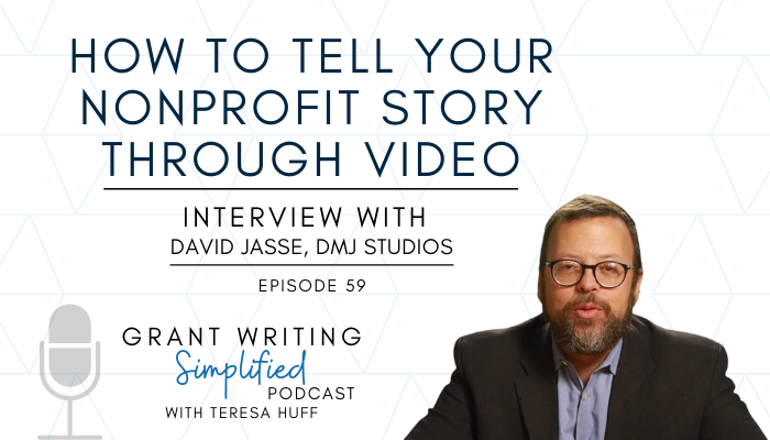 David Jasse, Telling Your Nonprofit Story - Grant Writing Simplified with Teresa Huff